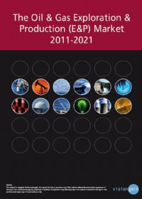 The Oil & Gas Exploration & Production (E&P) Market 2011-2021