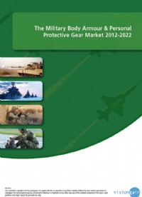 The Military Body Armour & Personal Protective Gear Market 2012-2022
