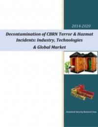 Decontamination Equipment of CBRN & Hazmat Incidents: Industry, Technologies and Global Market 2014-...