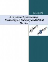 X-Ray Security Screening: Technologies, Industry and Global Market – 2014-2020
