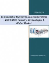 Tomographic Explosives Detection Systems - EDS & BHS: Industry, Technologies & Global Market 2014 - 2020