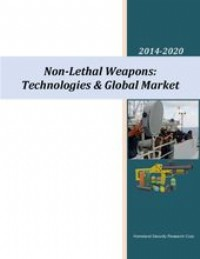 Non-Lethal Weapons (NLW): Industry, Technologies & Global Market 2014-2020