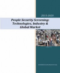 Global People Security Screening: Technologies, Industry & Market 2015-2020