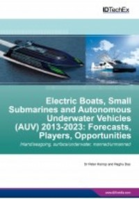 Electric Boats, Small Submarines and Autonomous Underwater Vehicles (AUV) 2013-2023: Forecasts, Play...