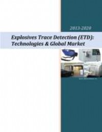 Explosives Trace Detection (ETD): Technologies & Global Market 2013-2020