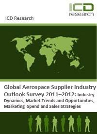 Global Aerospace Supplier Industry Outlook Survey 2011�2012: Industry Dynamics, Market Trends and Opportunities, Marketing Spend and Sales Strategies