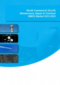 World Commercial Aircraft Maintenance, Repair & Overhaul (MRO) Market 2013-2023