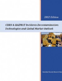 CBRN & HAZMAT Incidents Decontamination: Technologies and Global Market - 2012 Edition