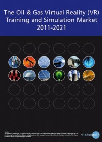The Oil & Gas Virtual Reality (VR) Training and Simulation Market 2011-2021