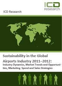 Sustainability in the Global Airports Industry 2011–2012: Market Trends and Opportunities, Profitability and Budget Forecasts, Airports Industry Procurement and Marketing Initiatives