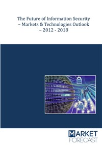 The Future of Information Security - Markets & Technologies Outlook - 2012-2018