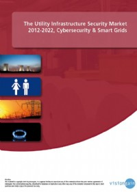 The Utility Infrastructure Security Market 2012-2022: Cybersecurity & Smart Grids