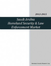 Saudi Arabia Homeland Security & Law Enforcement Market 2012-2015