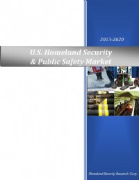 U.S. Homeland Security & Public Safety Market 2013-2020