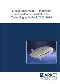 Global Airborne ISR - Platforms and Payloads - Markets and Technologies Outlook 2013-2020