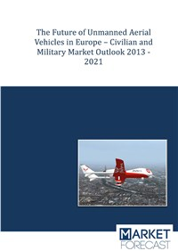 The Future of Unmanned Aerial Vehicles in Europe - Civilian and Military Market Outlook 2013-2021