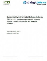 Sustainability in the Global Defense Industry 2012-2013 - Trends and Opportunities, Budgets, Defense...
