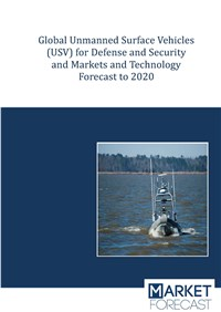 Unmanned Surface Vehicles for Defense and Security: Global Markets and Technologies Outlook – 2013-2...