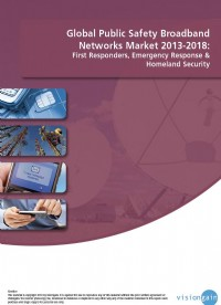 Global Public Safety Broadband Networks Market 2013-2018: First Responders, Emergency Response & Homeland Security