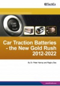 Hybrid and Electric Car Traction Batteries - The New Gold Rush 2012-2022