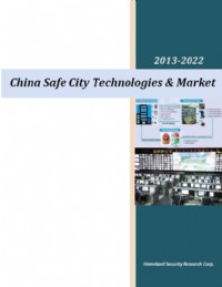 China Safe Cities Technologies and Markets 2013-2022