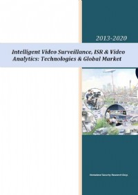 Intelligent Video Surveillance, ISR & Video Analytics: Technologies & Global Market 2013-2020