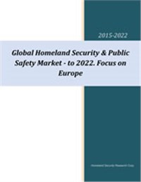 Global Homeland Security & Public Safety Market – to 2022. Focus on Europe