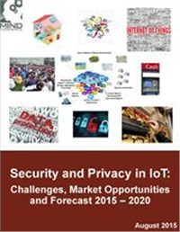Security and Privacy in the Internet of Things (IoT): Challenges, Market Opportunities and Forecast 2015 – 2020