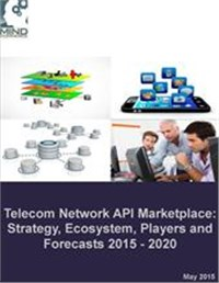 Telecom Network API Marketplace: Strategy, Ecosystem, Players and Forecasts 2015 - 2020
