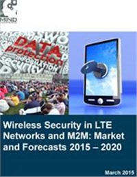 Wireless Security in LTE Networks and M2M: Market and Forecasts 2015 – 2020