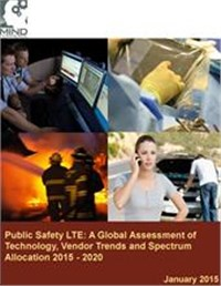 Public Safety LTE: A Global Assessment of Market Size, Technology, Vendor Trends and Spectrum Allocation 2015 - 2020