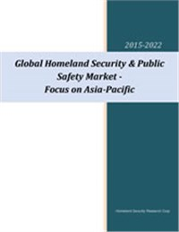 Global Homeland Security & Public Safety Market to 2022 - Focus on Asia-Pacific