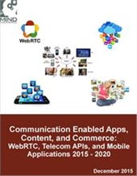 Communication Enabled Applications, Content, and Commerce: WebRTC, Telecom APIs, and Mobile Apps 2015 - 2020
