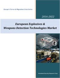 Explosives & Weapons Detection Markets in Europe - 2017-2022