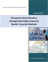 Smart Borders, Immigration Enforcement & Border Security Markets in Europe - 2017-2022