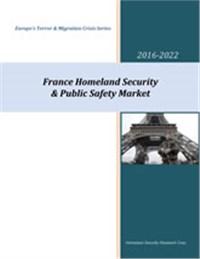 France Homeland Security & Public Safety Market - 2016-2022