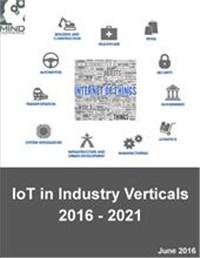 Internet of Things (IoT) in Industry Verticals 2016 - 2021