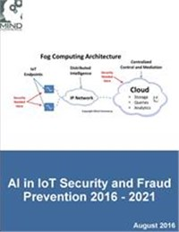 Market for Artificial Intelligence in Internet of Things (IoT) Security and Fraud Prevention 2016 - 2021