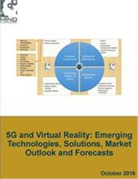 5G and Virtual Reality: Emerging Technologies, Solutions, Market Outlook and Forecasts