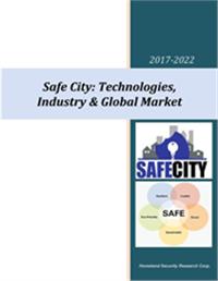 Safe City: Technologies, Industry & Global Market – 2017-2022