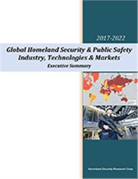 Global Homeland Security & Public Safety Industry, Technologies & Markets 2017-2022: Executive Summary