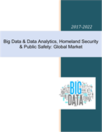 Big Data & Data Analytics Market in Homeland Security and Public Safety: 2017-2022
