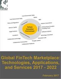 Global FinTech Marketplace: Technologies, Applications, and Services 2017 - 2022