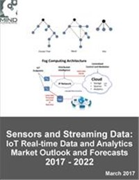 Internet of Things Sensors and Streaming Data: IoT Real-time Data and Analytics Market Outlook and Forecasts 2017 - 2022