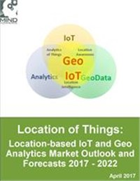 Location-based IoT and Geo Analytics Market Outlook and Forecasts 2017 - 2022