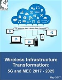 Wireless Infrastructure Transformation: 5G and Mobile Edge Computing 2017 - 2025
