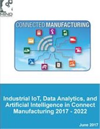 Connected Manufacturing Convergence: IIoT, Data Analytics, and Artificial Intelligence in Manufacturing 2017 - 2022