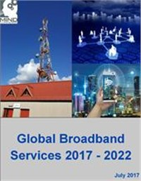 Global Fixed and Wireless Broadband Services: Market Outlook and Forecasts 2017 - 2022