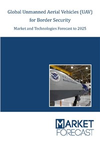 Global Unmanned Aerial Vehicles (UAV) for Border Security - Market & Technologies Forecast to 2025