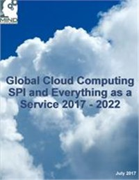 Global Cloud Computing Services, Platforms, Infrastructure and Everything as a Service (XaaS) 2017 - 2022